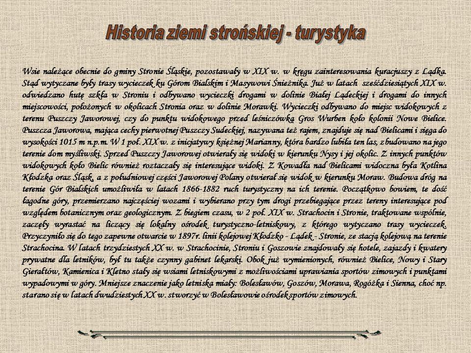 Wsie należące obecnie do gminy Stronie Śląskie, pozostawały w XIX w. w kręgu zainteresowania kuracjuszy z Lądka. Stąd wytyczane były trasy wycieczek k
