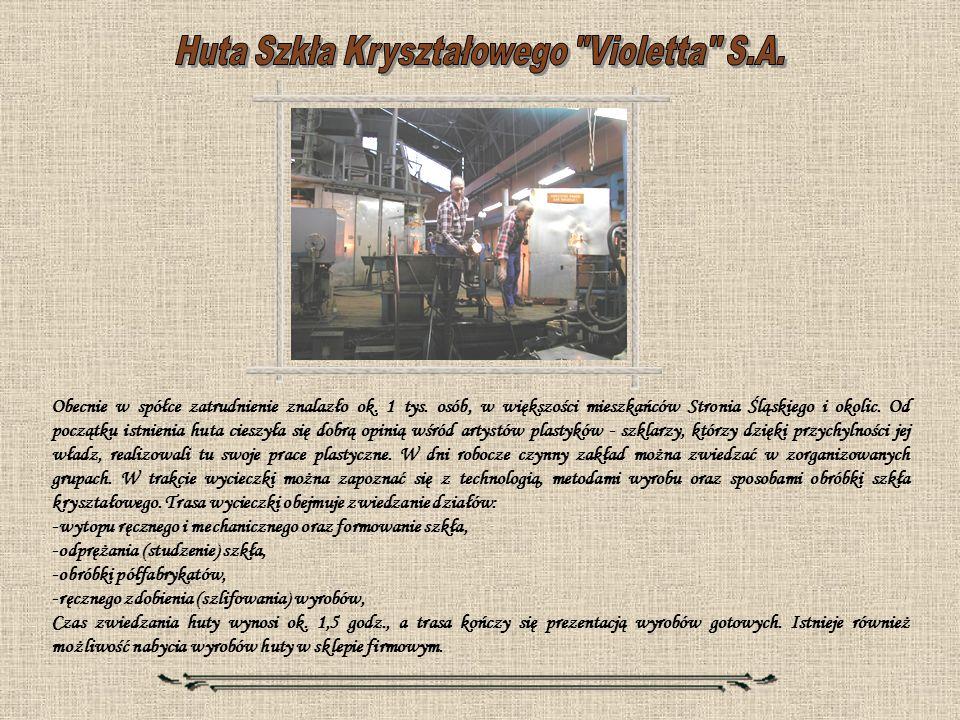 Obecnie w spółce zatrudnienie znalazło ok. 1 tys. osób, w większości mieszkańców Stronia Śląskiego i okolic. Od początku istnienia huta cieszyła się d