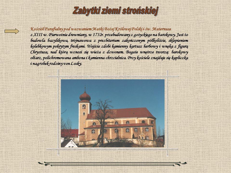 Kościół Parafialny pod wezwaniem Matki Bożej Królowej Polski i św. Maternusa z XIII w. Pierwotnie drewniany, w 1732r. przebudowany z gotyckiego na bar