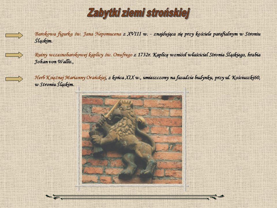 Barokowa figurka św. Jana Nepomucena z XVIII w. - znajdująca się przy kościele parafialnym w Stroniu Śląskim. Ruiny wczesnobarokowej kaplicy św. Onufr