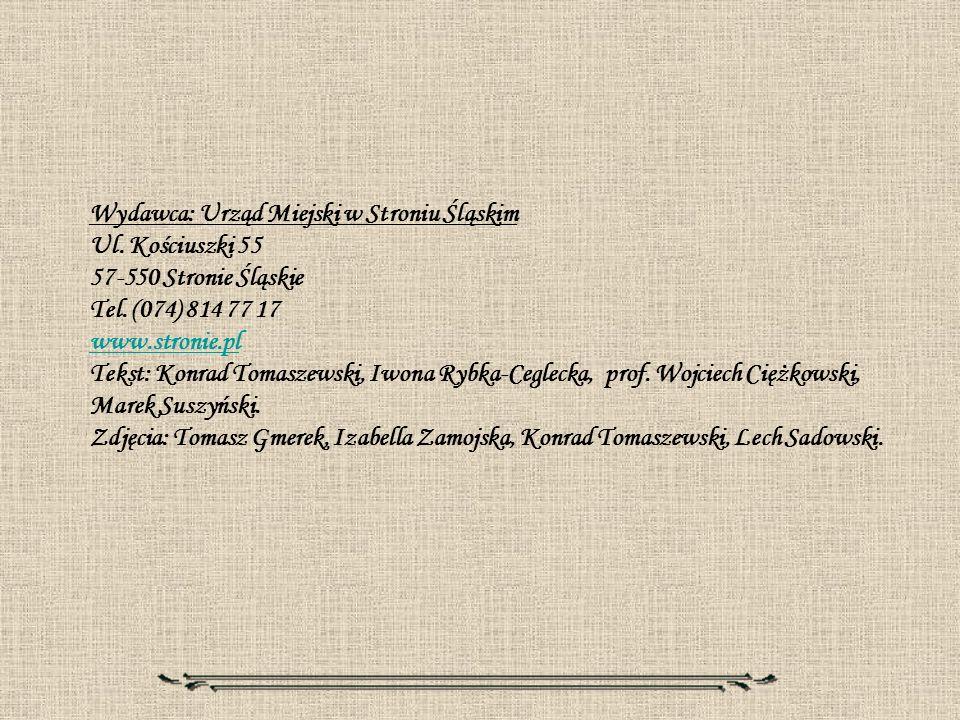 Wydawca: Urząd Miejski w Stroniu Śląskim Ul. Kościuszki 55 57-550 Stronie Śląskie Tel. (074) 814 77 17 www.stronie.pl Tekst: Konrad Tomaszewski, Iwona