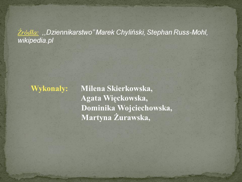 Źródła:,,Dziennikarstwo Marek Chyliński, Stephan Russ-Mohl, wikipedia.pl Wykonały: Milena Skierkowska, Agata Więckowska, Dominika Wojciechowska, Martyna Żurawska,