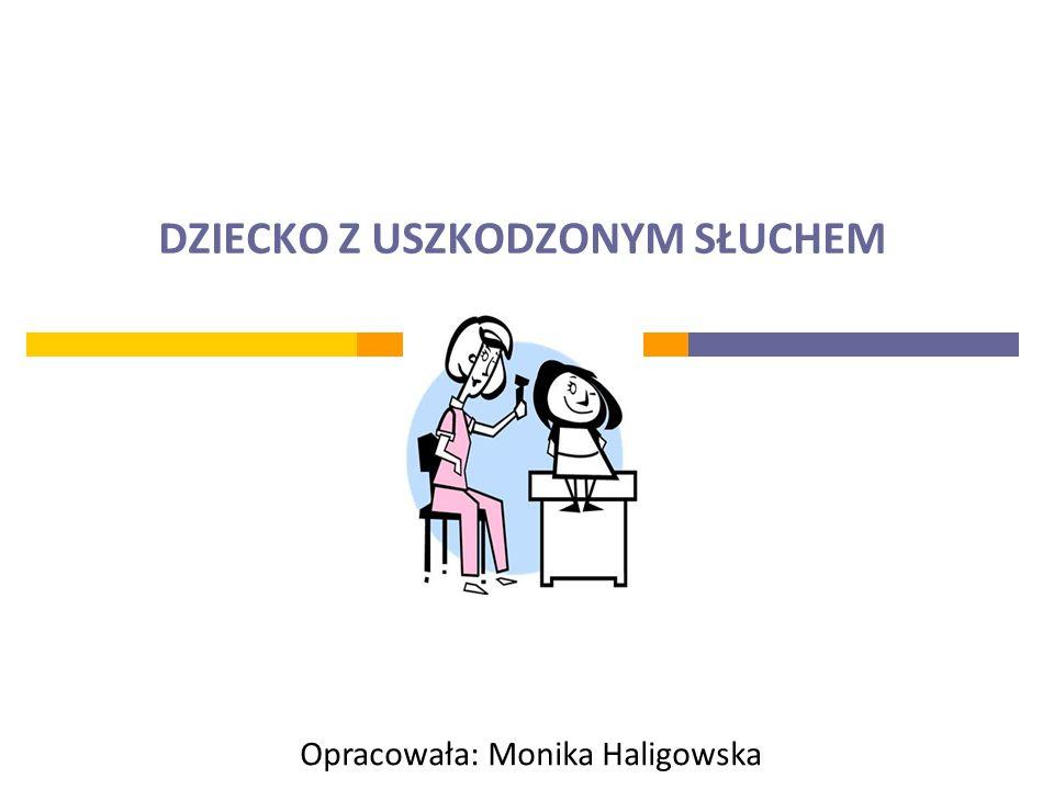 DZIECKO Z USZKODZONYM SŁUCHEM Opracowała: Monika Haligowska