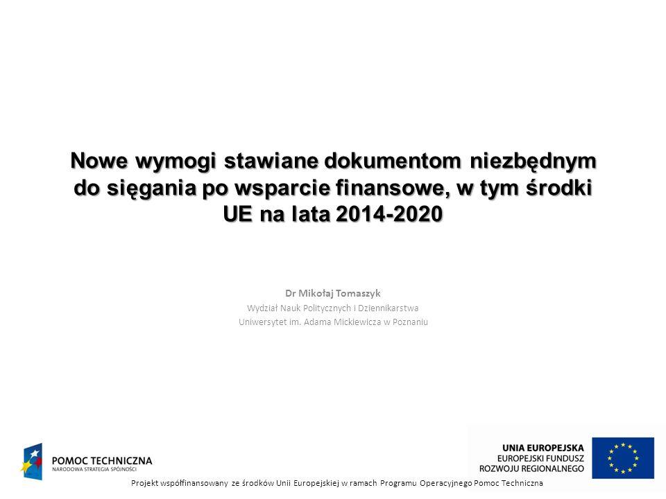 Nowe wymogi stawiane dokumentom niezbędnym do sięgania po wsparcie finansowe, w tym środki UE na lata 2014-2020 Dr Mikołaj Tomaszyk Wydział Nauk Politycznych i Dziennikarstwa Uniwersytet im.