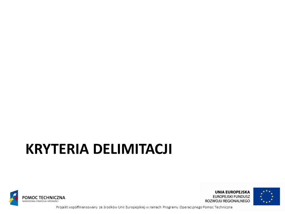 KRYTERIA DELIMITACJI Projekt współfinansowany ze środków Unii Europejskiej w ramach Programu Operacyjnego Pomoc Techniczna