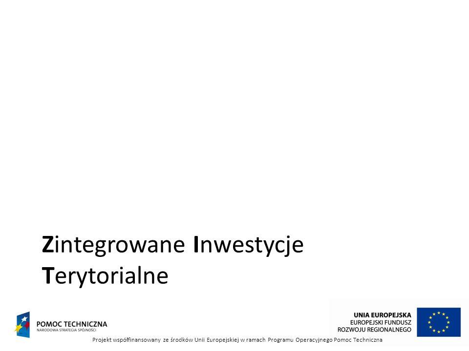 Zintegrowane Inwestycje Terytorialne Projekt współfinansowany ze środków Unii Europejskiej w ramach Programu Operacyjnego Pomoc Techniczna