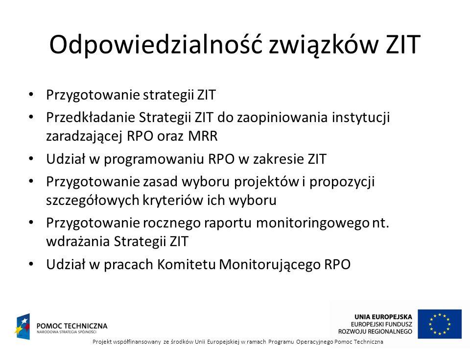 Odpowiedzialność związków ZIT Przygotowanie strategii ZIT Przedkładanie Strategii ZIT do zaopiniowania instytucji zaradzającej RPO oraz MRR Udział w programowaniu RPO w zakresie ZIT Przygotowanie zasad wyboru projektów i propozycji szczegółowych kryteriów ich wyboru Przygotowanie rocznego raportu monitoringowego nt.