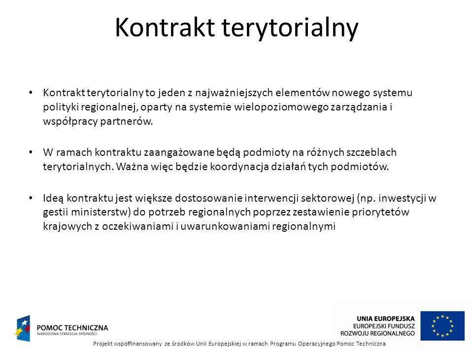 Kontrakt terytorialny Kontrakt terytorialny to jeden z najważniejszych elementów nowego systemu polityki regionalnej, oparty na systemie wielopoziomowego zarządzania i współpracy partnerów.
