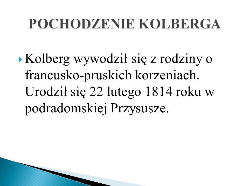 Kolberg wywodził się z rodziny o francusko-pruskich korzeniach. Urodził się 22 lutego 1814 roku w podradomskiej Przysusze.