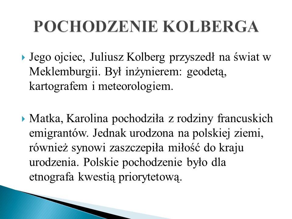 Jego ojciec, Juliusz Kolberg przyszedł na świat w Meklemburgii. Był inżynierem: geodetą, kartografem i meteorologiem. Matka, Karolina pochodziła z rod