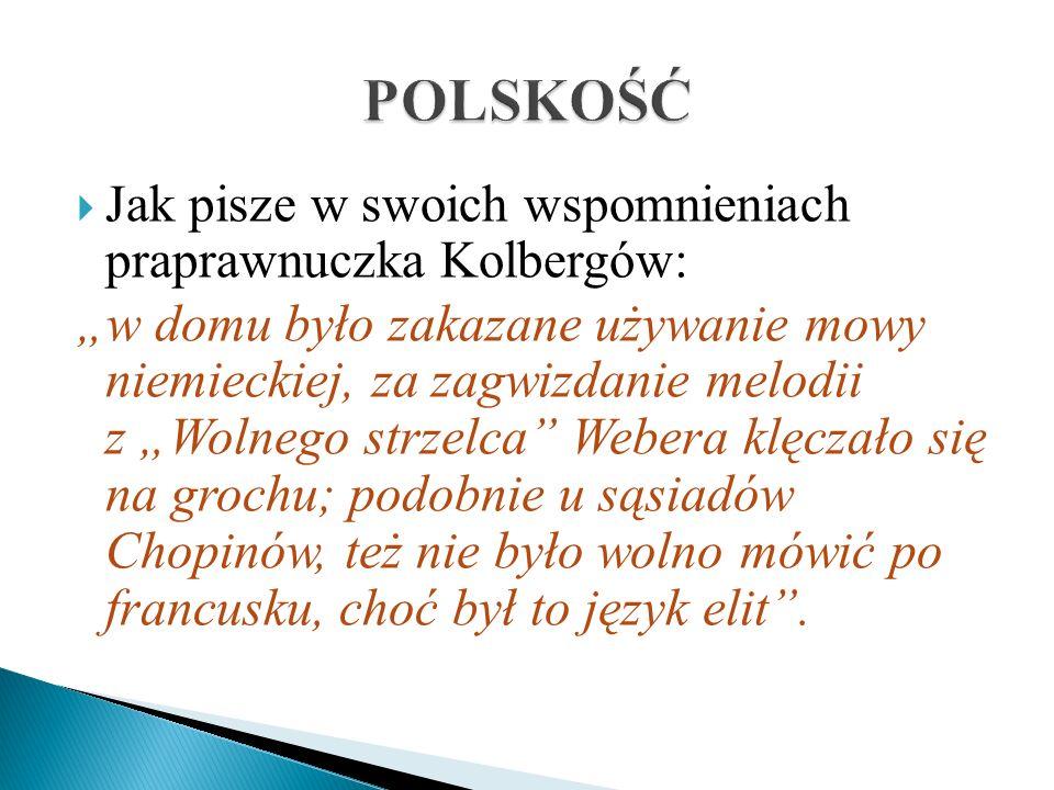 Jak pisze w swoich wspomnieniach praprawnuczka Kolbergów: w domu było zakazane używanie mowy niemieckiej, za zagwizdanie melodii z Wolnego strzelca We
