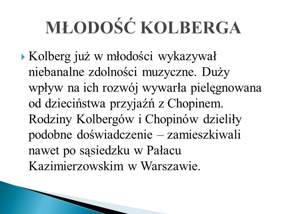 Kolberg już w młodości wykazywał niebanalne zdolności muzyczne. Duży wpływ na ich rozwój wywarła pielęgnowana od dzieciństwa przyjaźń z Chopinem. Rodz