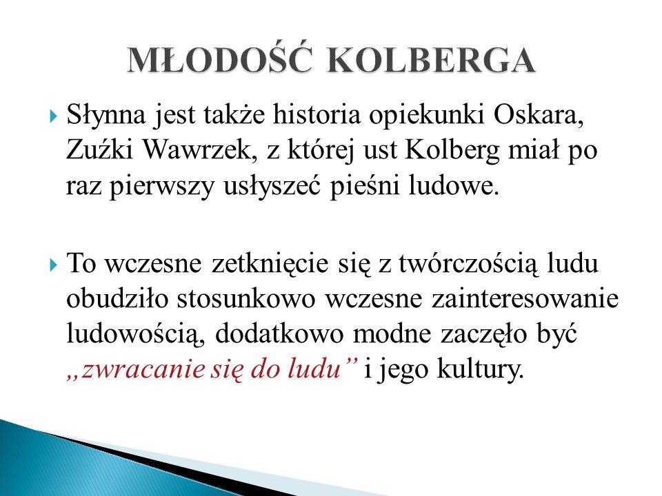 Słynna jest także historia opiekunki Oskara, Zuźki Wawrzek, z której ust Kolberg miał po raz pierwszy usłyszeć pieśni ludowe. To wczesne zetknięcie si