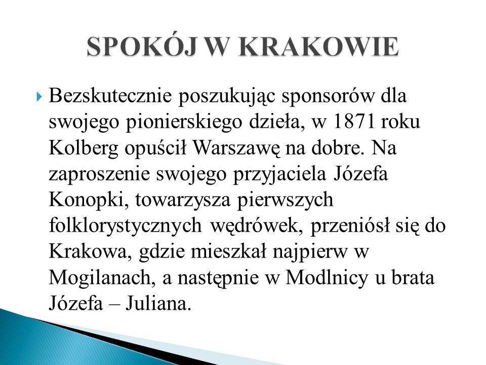 Bezskutecznie poszukując sponsorów dla swojego pionierskiego dzieła, w 1871 roku Kolberg opuścił Warszawę na dobre. Na zaproszenie swojego przyjaciela