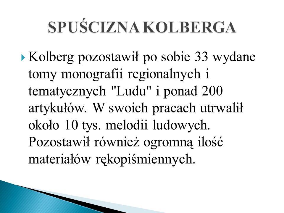 Kolberg pozostawił po sobie 33 wydane tomy monografii regionalnych i tematycznych