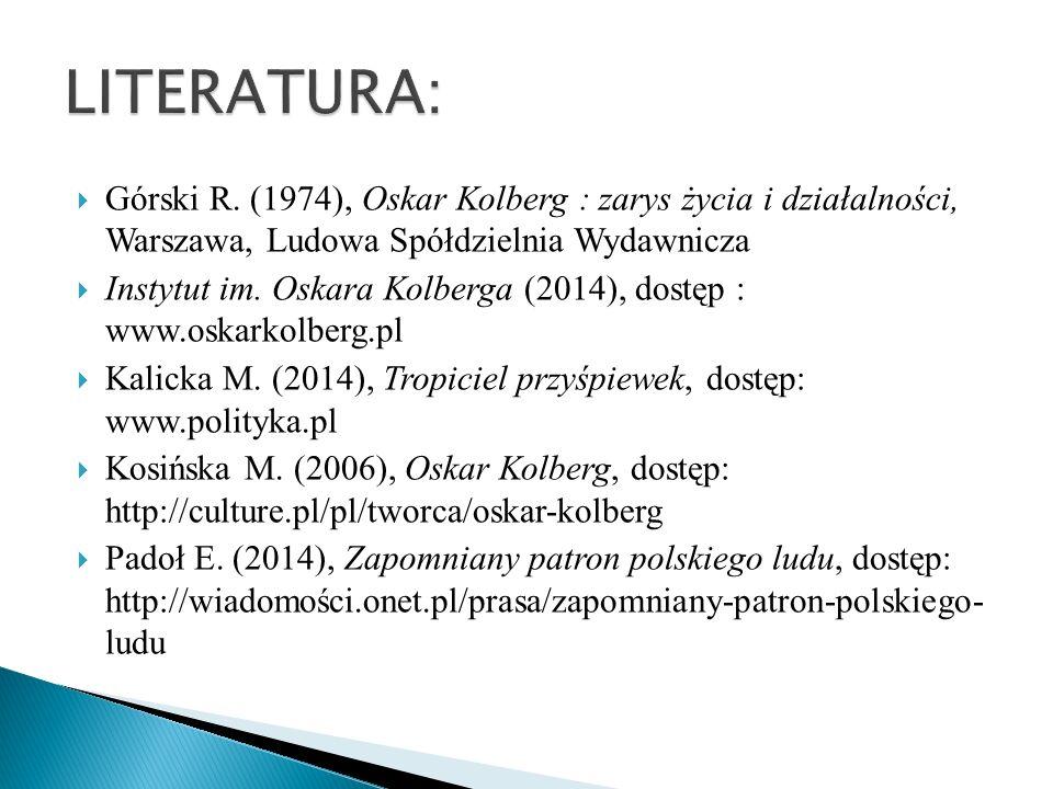 Górski R. (1974), Oskar Kolberg : zarys życia i działalności, Warszawa, Ludowa Spółdzielnia Wydawnicza Instytut im. Oskara Kolberga (2014), dostęp : w