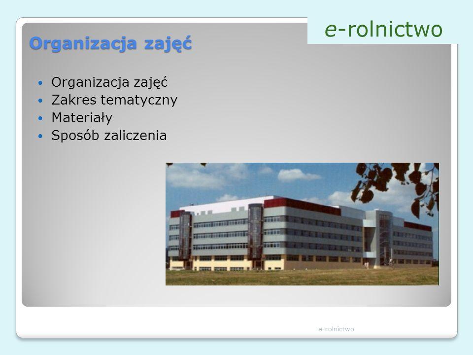 Organizacja zajęć Zakres tematyczny Materiały Sposób zaliczenia e-rolnictwo