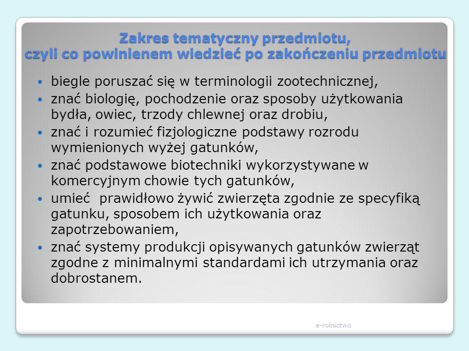 Zakres tematyczny przedmiotu, czyli co powinienem wiedzieć po zakończeniu przedmiotu biegle poruszać się w terminologii zootechnicznej, znać biologię,