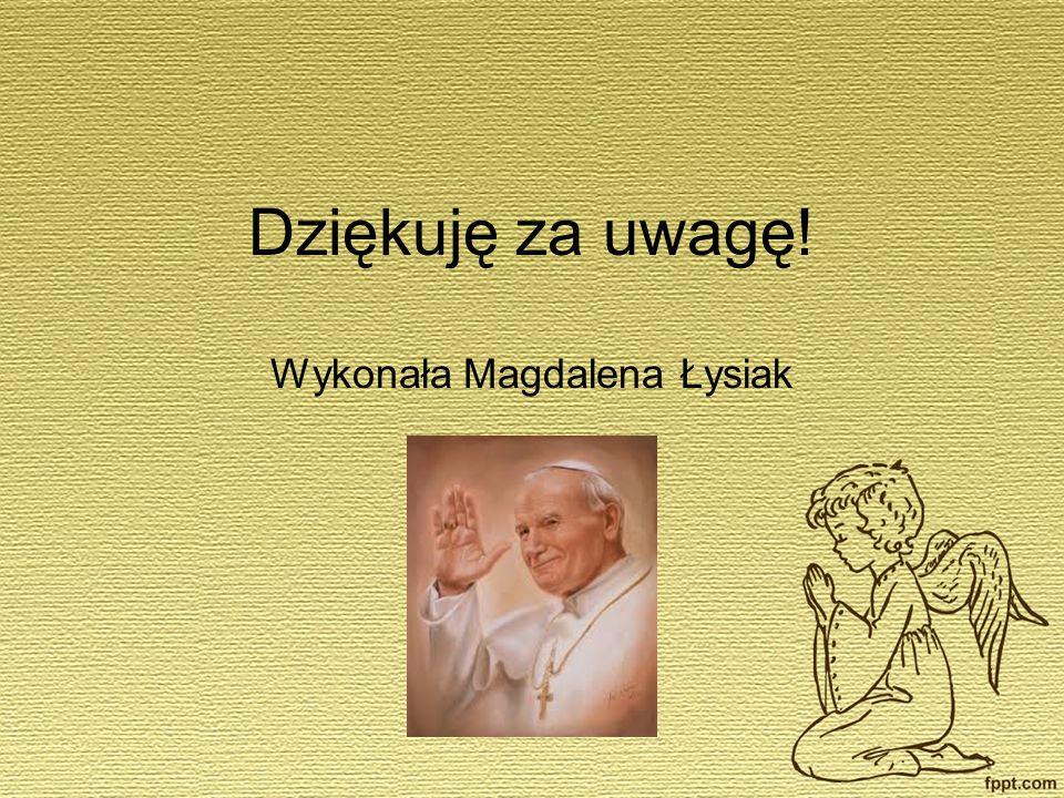 Dziękuję za uwagę! Wykonała Magdalena Łysiak