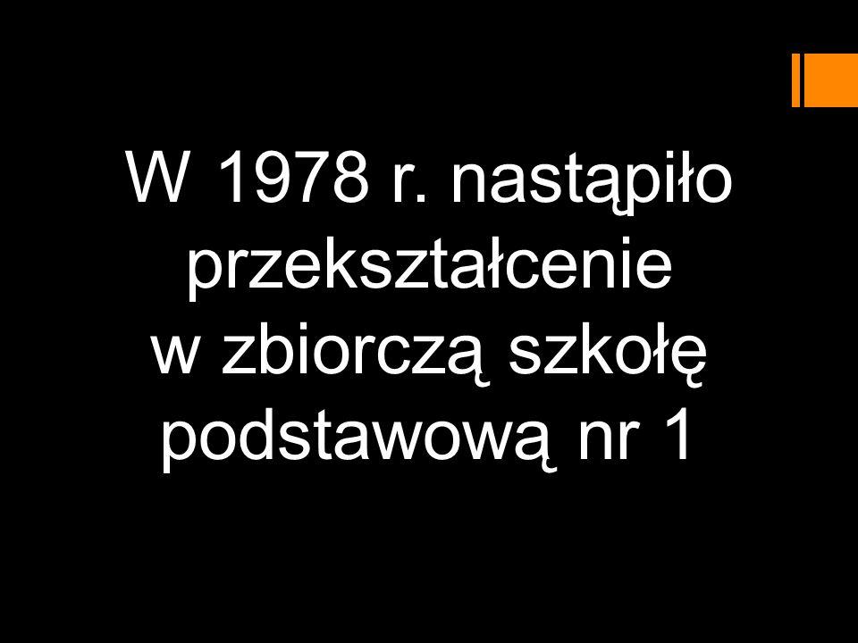 W 1978 r. nastąpiło przekształcenie w zbiorczą szkołę podstawową nr 1