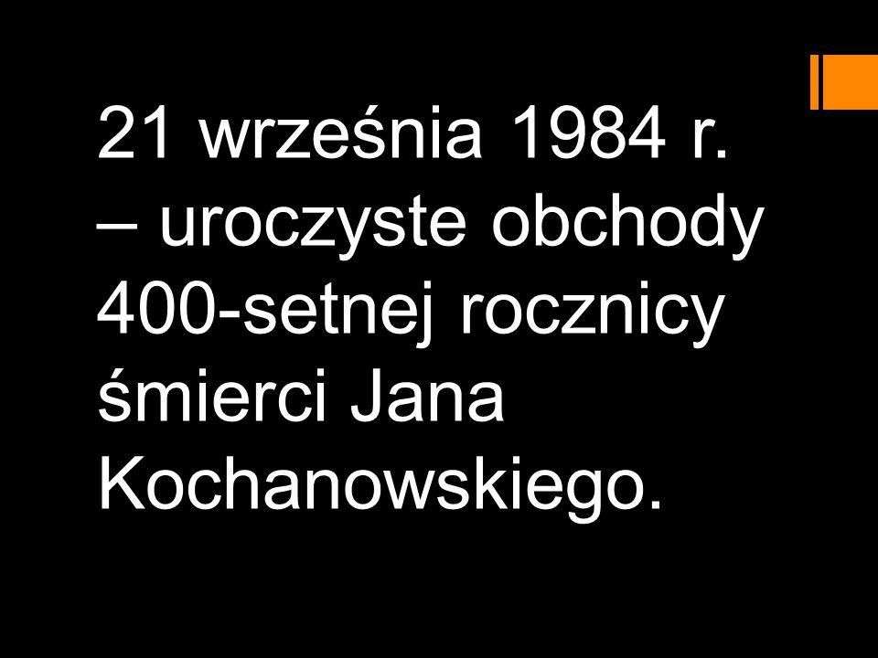 21 września 1984 r. – uroczyste obchody 400-setnej rocznicy śmierci Jana Kochanowskiego.