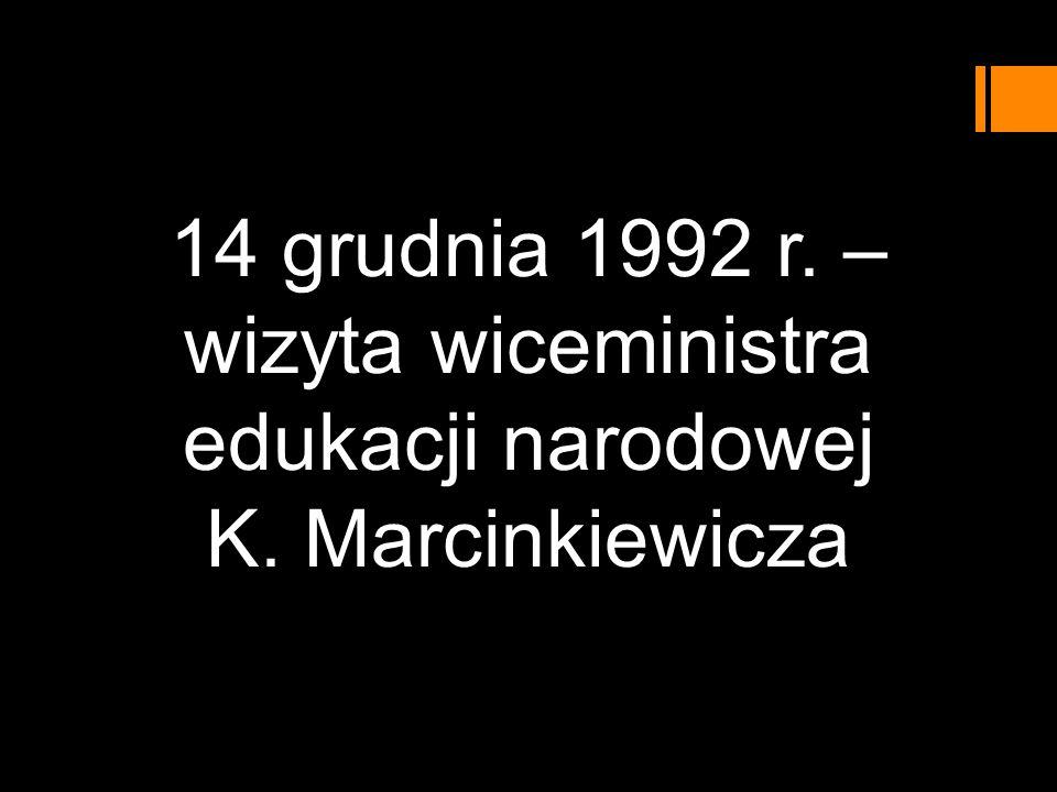 14 grudnia 1992 r. – wizyta wiceministra edukacji narodowej K. Marcinkiewicza
