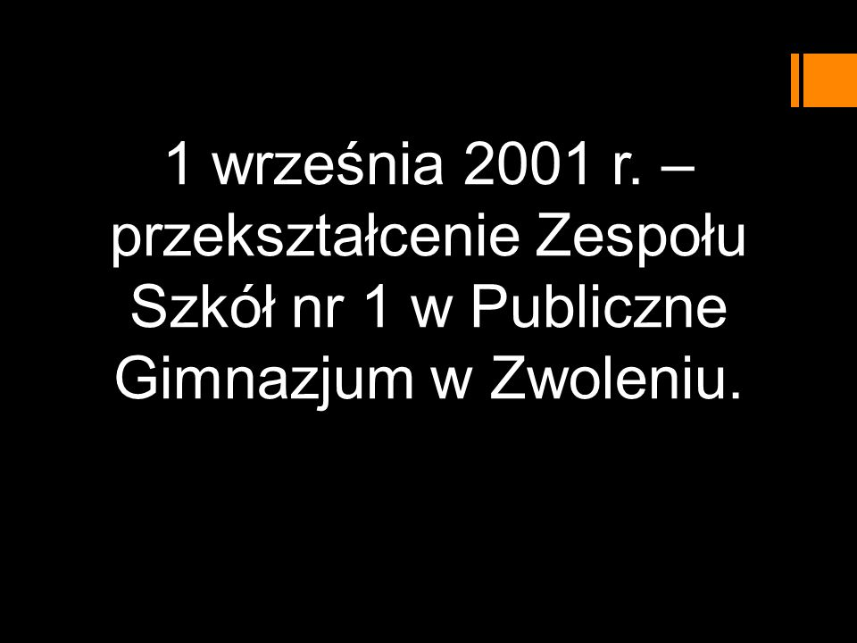 1 września 2001 r. – przekształcenie Zespołu Szkół nr 1 w Publiczne Gimnazjum w Zwoleniu.