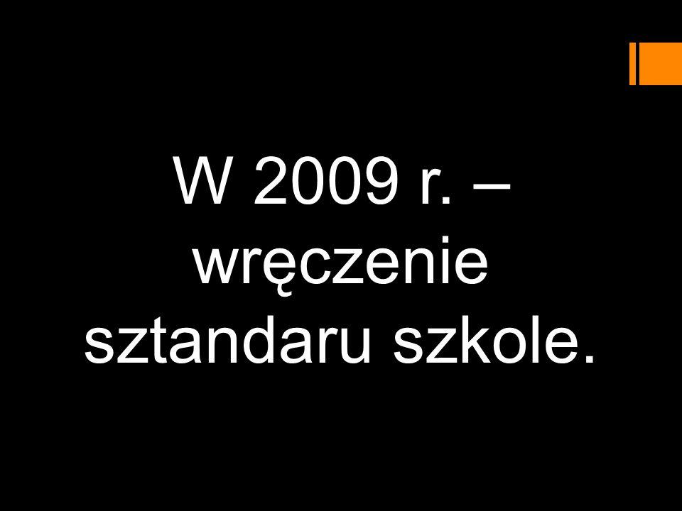 W 2009 r. – wręczenie sztandaru szkole.