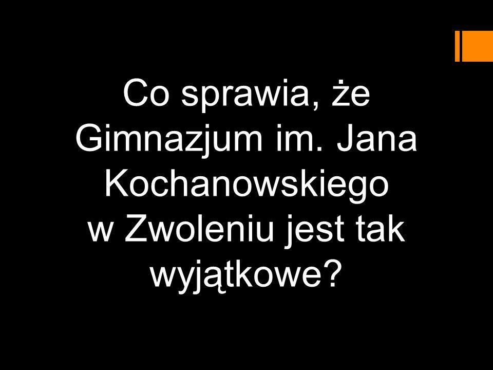 Co sprawia, że Gimnazjum im. Jana Kochanowskiego w Zwoleniu jest tak wyjątkowe?