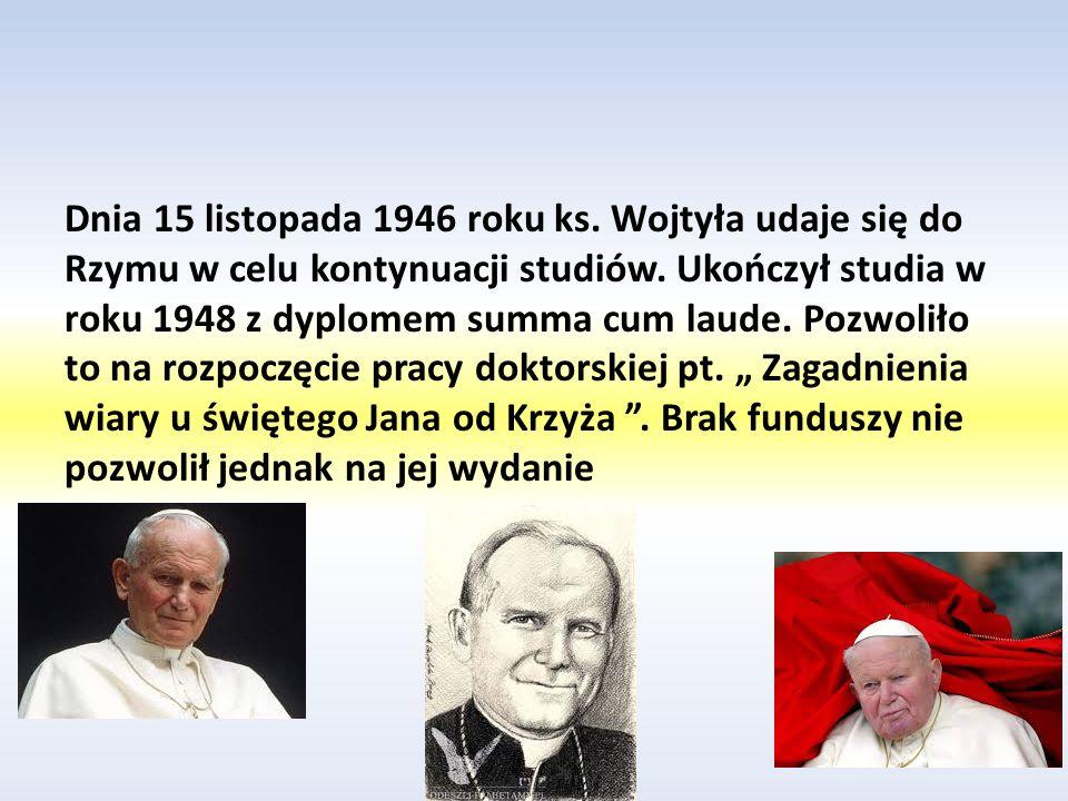 Lata kiedy Karol Wojtyła nie był jeszcze żywą stolicą Piotrową Karol Wojtyła został wyświęcony 1 listopada 1946r przez kardynała Adama Stefana Sapiehę