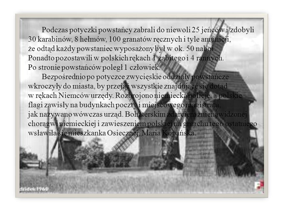 Podczas potyczki powstańcy zabrali do niewoli 25 jeńców i zdobyli 30 karabinów, 8 hełmów, 100 granatów ręcznych i tyle amunicji, że odtąd każdy powstaniec wyposażony był w ok.