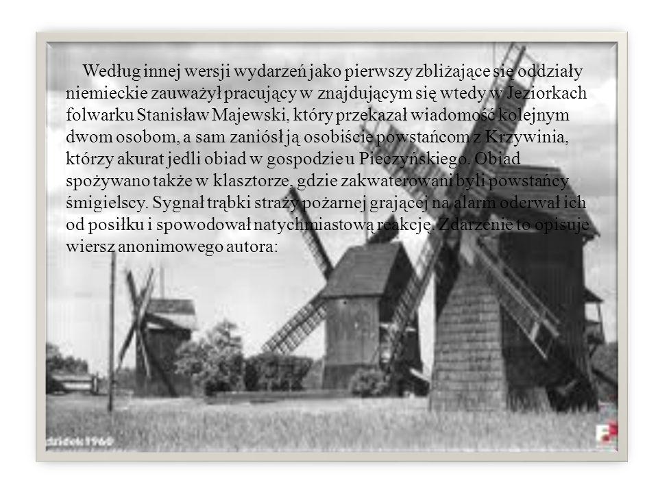 Według innej wersji wydarzeń jako pierwszy zbliżające się oddziały niemieckie zauważył pracujący w znajdującym się wtedy w Jeziorkach folwarku Stanisław Majewski, który przekazał wiadomość kolejnym dwom osobom, a sam zaniósł ją osobiście powstańcom z Krzywinia, którzy akurat jedli obiad w gospodzie u Pieczyńskiego.