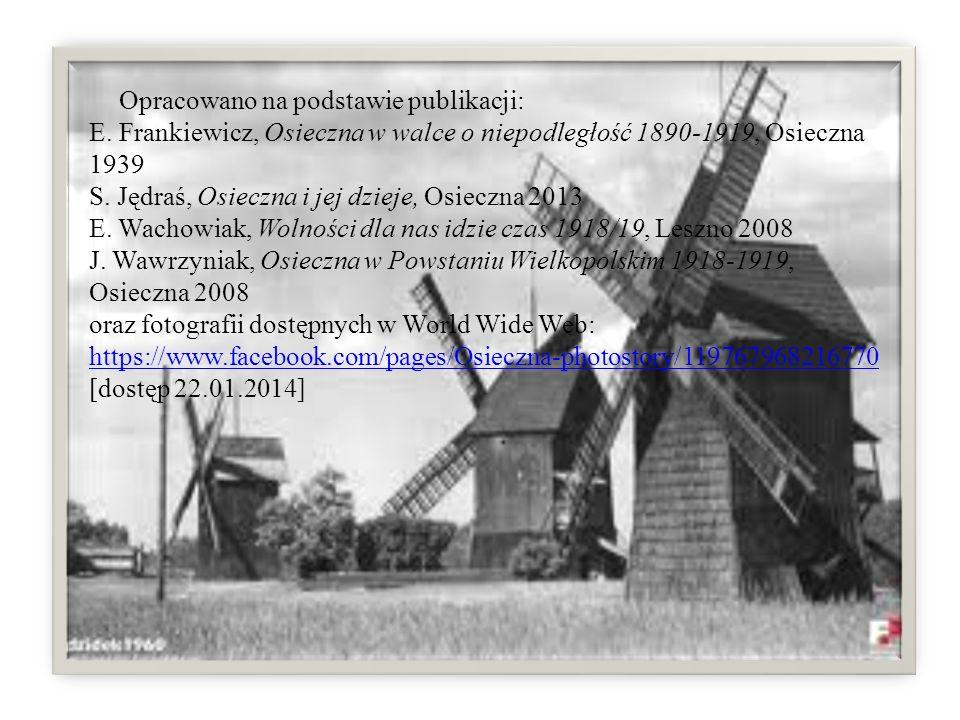 Opracowano na podstawie publikacji: E. Frankiewicz, Osieczna w walce o niepodległość 1890-1919, Osieczna 1939 S. Jędraś, Osieczna i jej dzieje, Osiecz