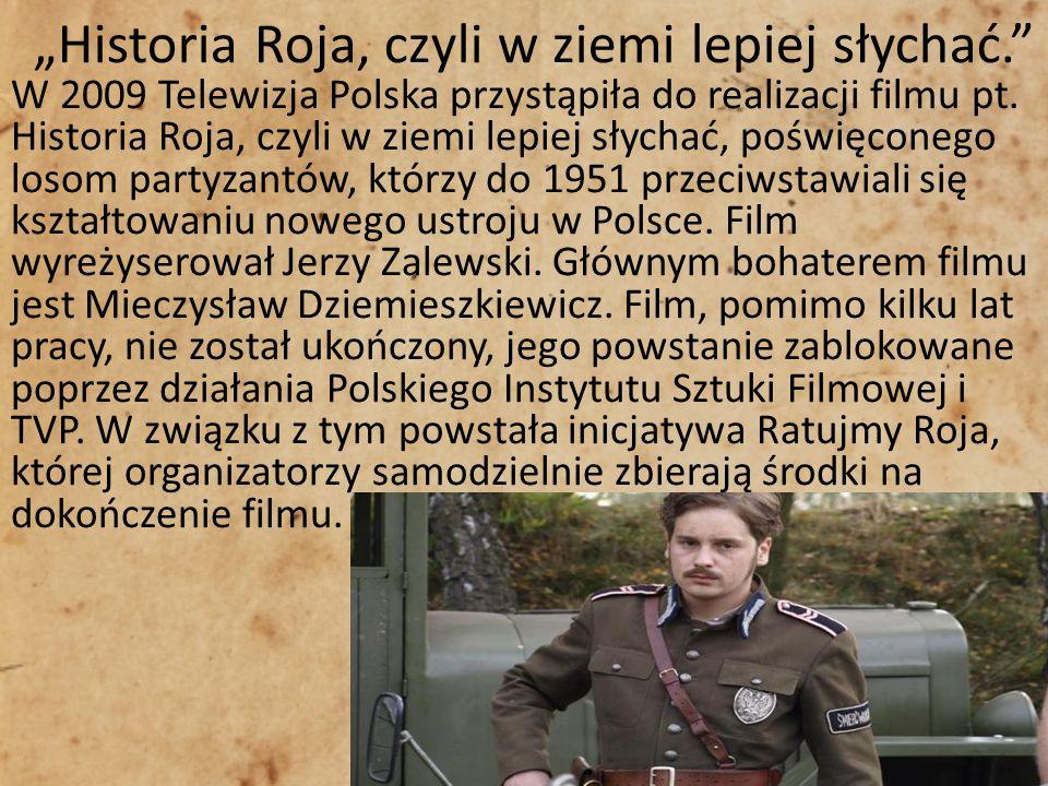 Historia Roja, czyli w ziemi lepiej słychać. W 2009 Telewizja Polska przystąpiła do realizacji filmu pt. Historia Roja, czyli w ziemi lepiej słychać,