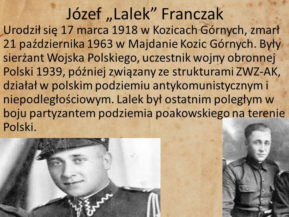 Józef Lalek Franczak Urodził się 17 marca 1918 w Kozicach Górnych, zmarł 21 października 1963 w Majdanie Kozic Górnych. Były sierżant Wojska Polskiego