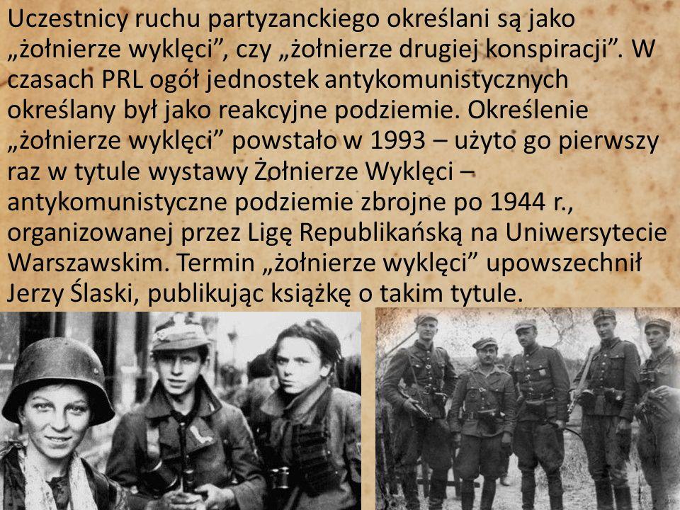 Uczestnicy ruchu partyzanckiego określani są jako żołnierze wyklęci, czy żołnierze drugiej konspiracji. W czasach PRL ogół jednostek antykomunistyczny