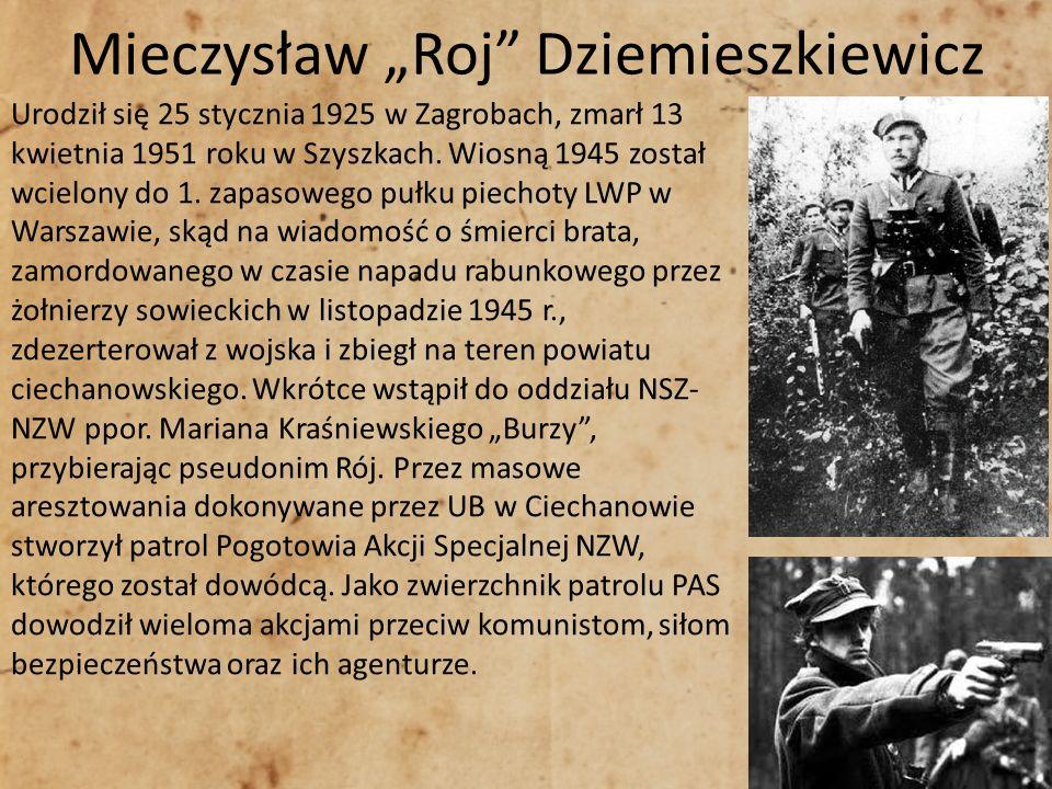 Mieczysław Roj Dziemieszkiewicz Urodził się 25 stycznia 1925 w Zagrobach, zmarł 13 kwietnia 1951 roku w Szyszkach. Wiosną 1945 został wcielony do 1. z