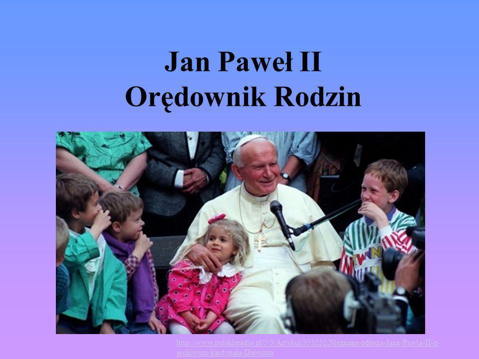 Jan Paweł II Orędownik Rodzin http://www.polskieradio.pl/5/3/Artykul/355251,Nieznane-zdjecia-Jana-Pawla-II-z- archiwum-kardynala-Dziwisza