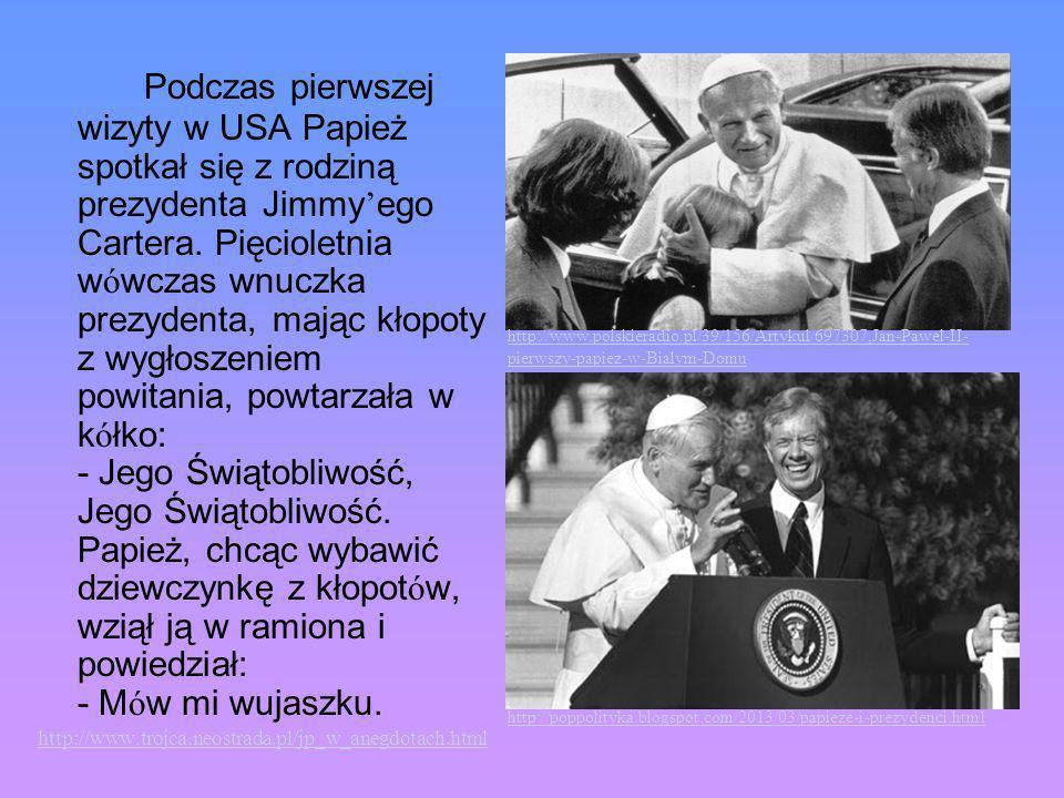 Podczas pierwszej wizyty w USA Papież spotkał się z rodziną prezydenta Jimmy ego Cartera. Pięcioletnia w ó wczas wnuczka prezydenta, mając kłopoty z w