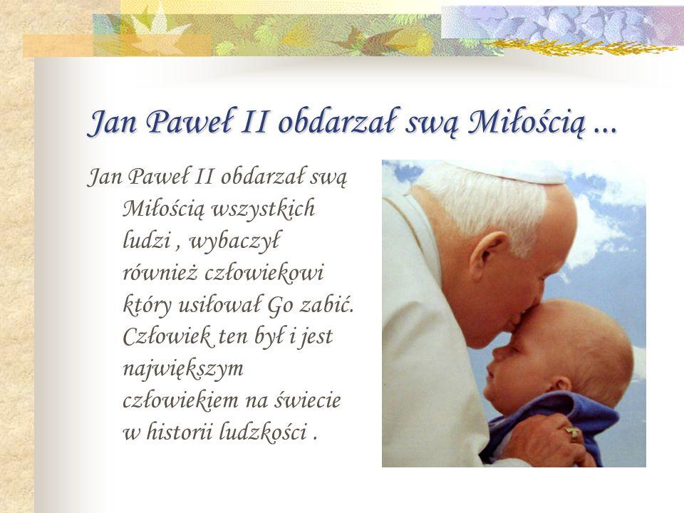 Jan Paweł II obdarzał swą Miłością...