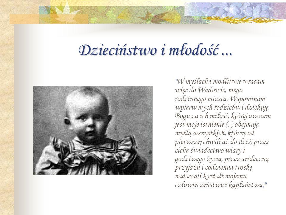 Dzieciństwo i młodość... W myślach i modlitwie wracam więc do Wadowic, mego rodzinnego miasta.