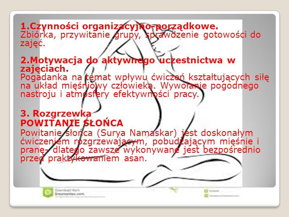 1.Czynności organizacyjno-porządkowe. Zbiórka, przywitanie grupy, sprawdzenie gotowości do zajęć. 2.Motywacja do aktywnego uczestnictwa w zajęciach. P