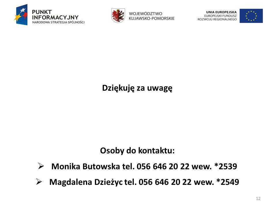12 Dziękuję za uwagę Osoby do kontaktu: Monika Butowska tel. 056 646 20 22 wew. *2539 Magdalena Dzieżyc tel. 056 646 20 22 wew. *2549