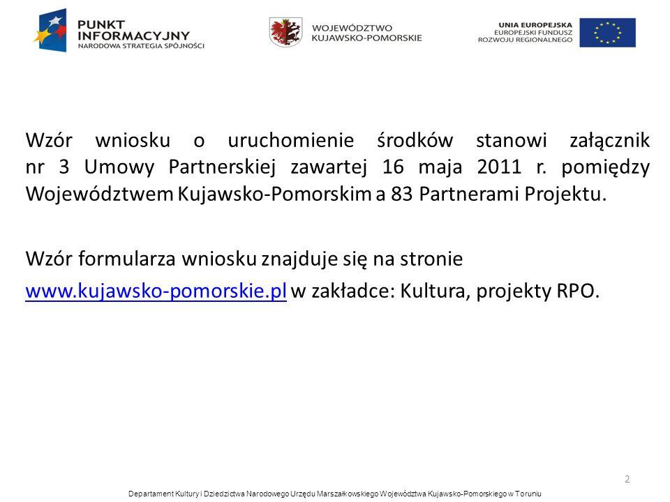 3 Wniosek o uruchomienie środków składany jest w jednym egzemplarzu: osobiście do Sekretariatu Departamentu Kultury i Dziedzictwa Narodowego Urzędu Marszałkowskiego Województwa Kujawsko-Pomorskiego w Toruniu ul.