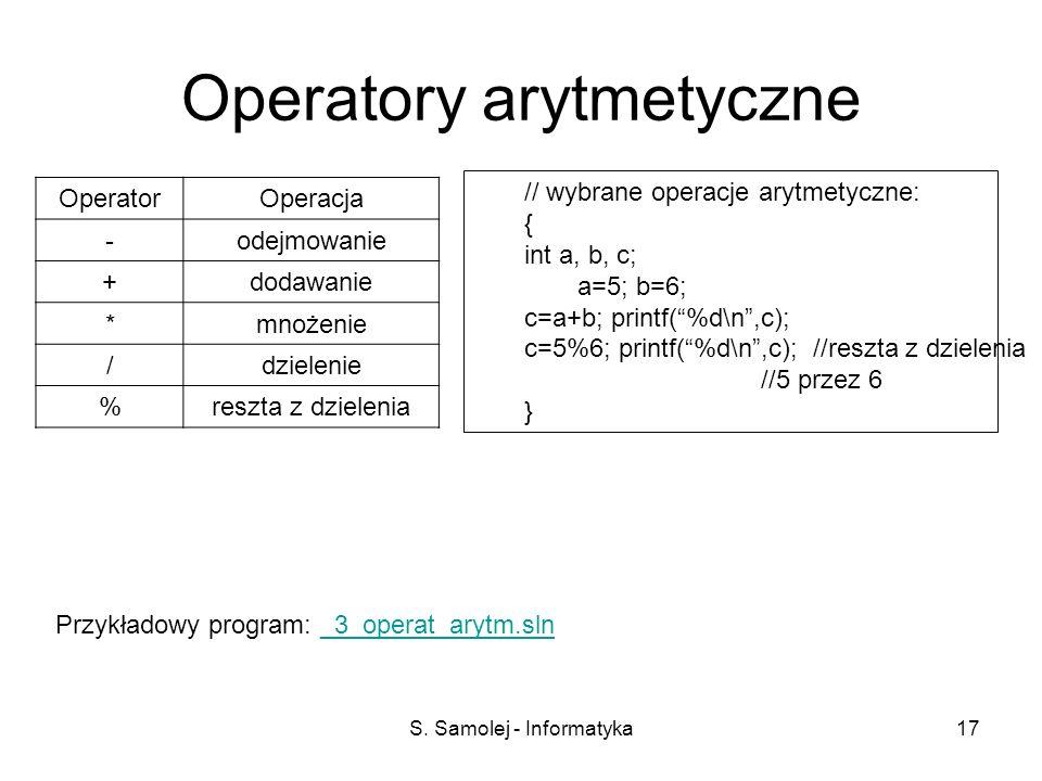 S. Samolej - Informatyka17 Operatory arytmetyczne OperatorOperacja -odejmowanie +dodawanie *mnożenie /dzielenie %reszta z dzielenia // wybrane operacj