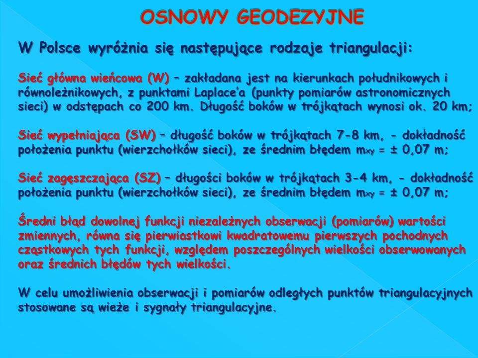 W Polsce wyróżnia się następujące rodzaje triangulacji: Sieć główna wieńcowa (W) – zakładana jest na kierunkach południkowych i równoleżnikowych, z pu