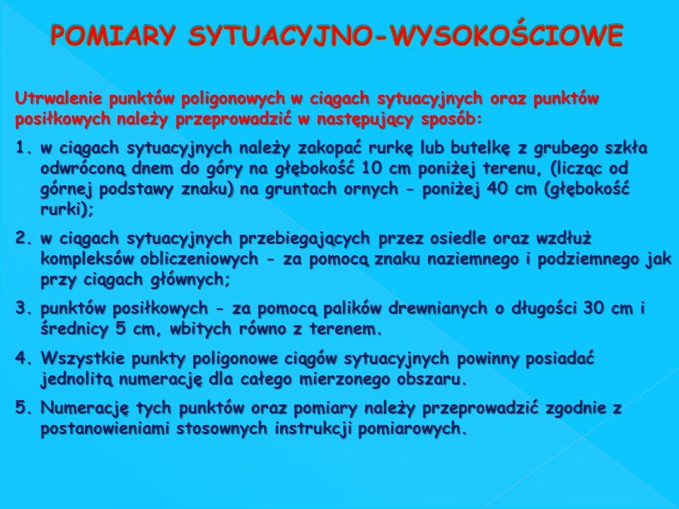 Utrwalenie punktów poligonowych w ciągach sytuacyjnych oraz punktów posiłkowych należy przeprowadzić w następujący sposób: 1.w ciągach sytuacyjnych na