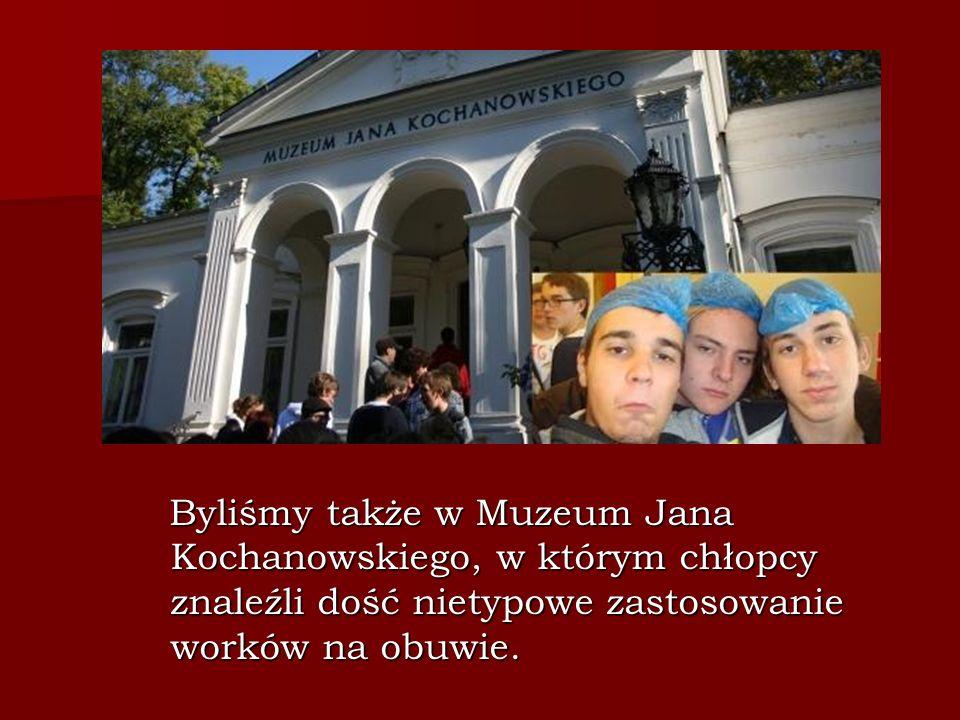 Byliśmy także w Muzeum Jana Kochanowskiego, w którym chłopcy znaleźli dość nietypowe zastosowanie worków na obuwie.