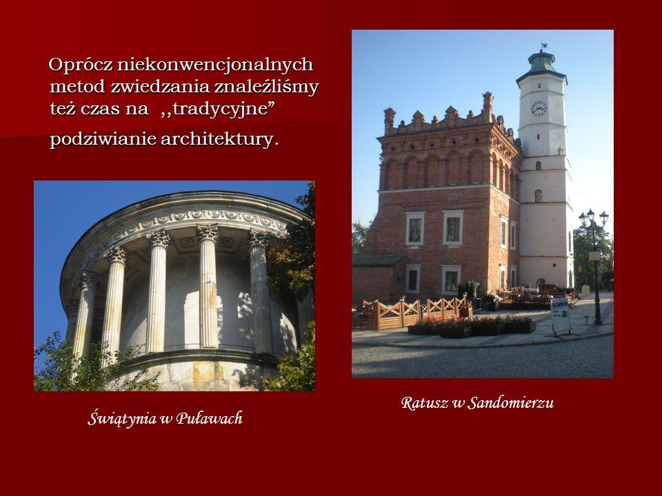 Oprócz niekonwencjonalnych metod zwiedzania znaleźliśmy też czas na,,tradycyjne podziwianie architektury.