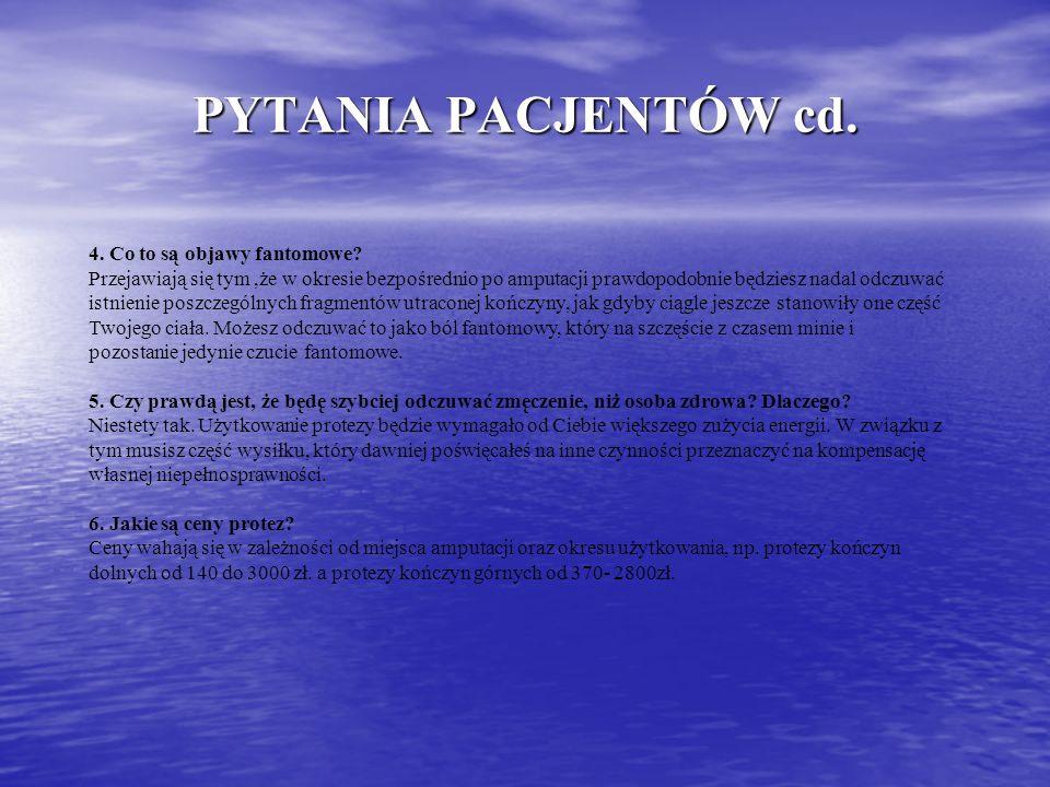 PYTANIA PACJENTÓW cd. 4. Co to są objawy fantomowe? Przejawiają się tym,że w okresie bezpośrednio po amputacji prawdopodobnie będziesz nadal odczuwać